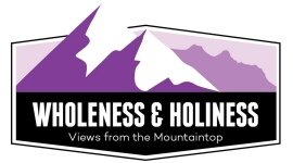 Wholeness and Holiness: Views from the Mountaintop